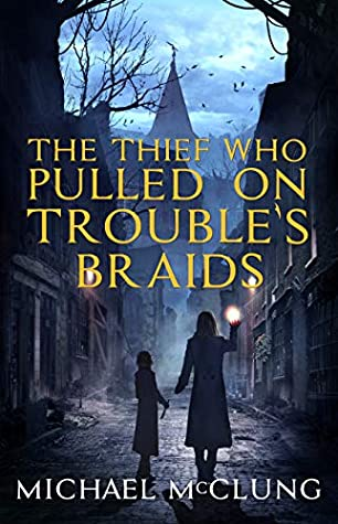 Cover art for The Thief Who Pulled on Trouble's Braids by Michael McClung.